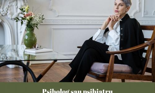 Psiholog sau psihiatru?